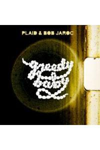 Plaid & Bob Jaroc- Greedy Baby