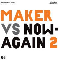 Maker Vs. Now-Again 2