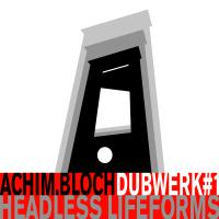 DUBWERK#1 HEADLESS LIFEFORMS