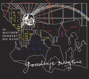The Matthew Herbert Big Band - Goodbye Swingtime